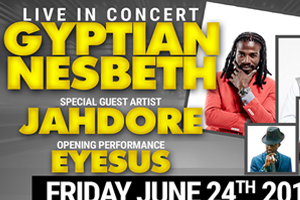 Live in Concert Friday June 24th @ The National Event Theatre international superstars Gyptiain, Nesbeth, Jadore, Eyesus