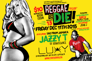 TGIF Friday Reggae Or Die Vol 13 feat. Jazzy T from Renaissance Friday Dec 11 inside Luxy