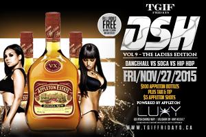DSH!! This TGIF Friday November 27th at Luxy–Dancehall vs Soca vs Hip Hop (Vol. 9) Ladies Edition!