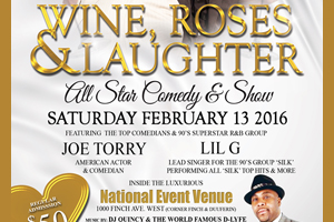 Wine, Roses & Laughter All Star Comedy & Show featuring Joe Torry & Lil G & Jay Martin inside the National Event Theatre 02.13.16