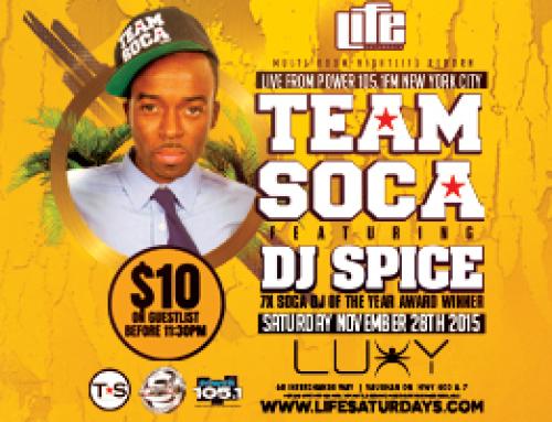 This Saturday November 28  Life Saturdays @ Luxy present Live from Power 105.1FM New York City TEAM SOCA feat. DJ SPICE! 7X Soca DJ of the Year!!