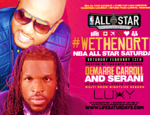 Saturday February 13/2016 Life Saturdays inside Luxy present: #WeTheNorth NBA All Star Saturday hosted by DEMARRE CARROLL   (Toronto Raptors) and International Reggae superstar SERANI!