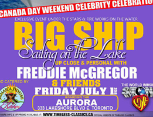 50 Extra Tickets Now On Sale but Going Fast! Friday July 1st On The Lake – Bigger Ship Sailing On The Lake Celebration hosted by Freddie McGregor & Friends