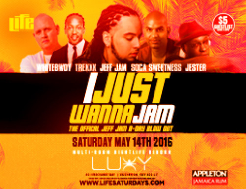 Saturday May 14th Life Saturdays inside Luxy present I Just Wanna Jam-The Official Jeff Jam B-Day Blowout