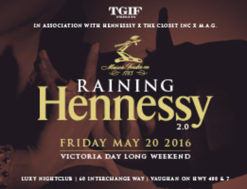 This Friday May 20th TGIF Fridays @ Luxy + M.A.G. + The Closet Inc present Raining Hennessey 2.0
