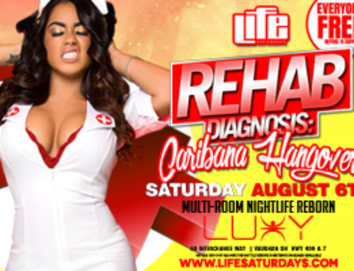 Saturday August 6th Life Saturdays inside Luxy present REHAB Diagnosis Caribana Hangover — Everyone FREE before 11:30 PM