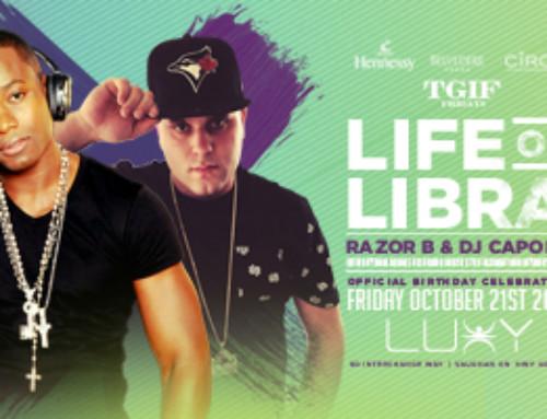 Friday October 21st TGIF Fridays @ Luxy present LIFE of LIBRA Razor B + DJ Capone Official Birthday Celebration