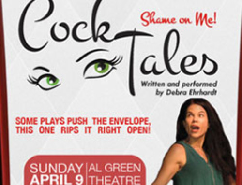 Sunday, April 9th inside Al Green Theatre, Cock Tales, written and performed by actress Debra Ehrhardt
