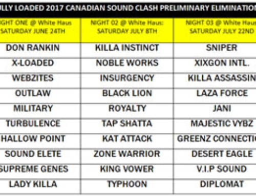 The 2017 ReggaeMania.com Fully Loaded Sound Clash 3-Night Preliminary Eliminations is coming to White Haus in Mississauga – 30 Sounds Ready To Clash!!