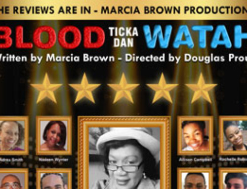 The Reviews Are In – Marcia Brown Productions Presents Blood Ticka Dan Watah Saturday July 22nd & Sunday July 23rd