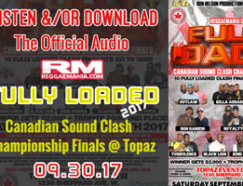 Listen &/or Download The Official Audio and See Hot Pics from the ReggaeMania.com Fully Loaded Canadian Sound Clash Championship Finals @ Topaz 09.30.17